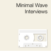 View the exclusive Minimal Wave interviews!